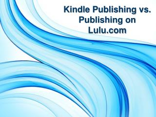 Kindle Publishing vs. Publishing on Lulu.com