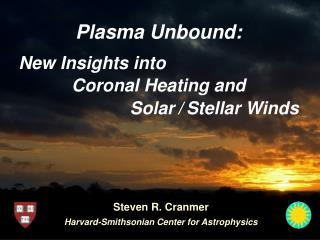 Plasma Unbound: Coronal Heating and