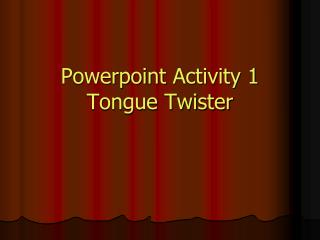 Powerpoint  Activity 1 Tongue Twister