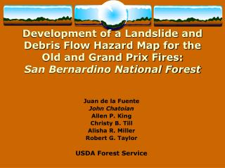 Development of a Landslide and Debris Flow Hazard Map for the Old and Grand Prix Fires: San Bernardino National Forest