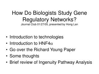 How Do Biologists Study Gene Regulatory Networks? Journal Club 01/27/05, presented by Hong Lan