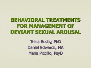 BEHAVIORAL TREATMENTS FOR MANAGEMENT OF DEVIANT SEXUAL AROUSAL