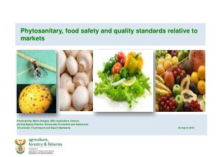Phytosanitary, food safety and quality standards relative to       markets