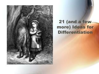 21 (and a few more) Ideas for  Differentiation