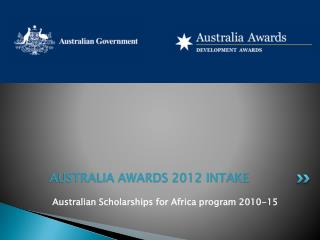 AUSTRALIA AWARDS 2012 INTAKE