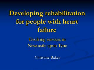 Developing rehabilitation for people with heart failure
