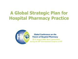 A Global Strategic Plan for Hospital Pharmacy Practice