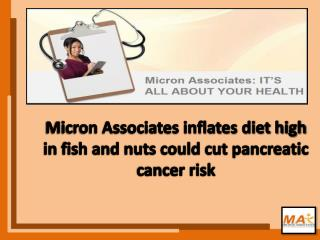 Micron Associates inflates diet high in fish and nuts could