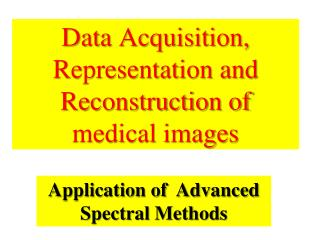 Data Acquisition, Representation and Reconstruction of medical images
