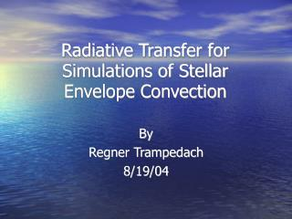 Radiative Transfer for Simulations of Stellar Envelope Convection