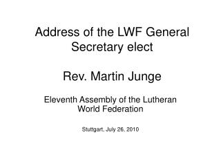 Address of the LWF General Secretary elect Rev. Martin Junge
