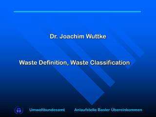 Dr. Joachim Wuttke 	Waste Definition, Waste Classification
