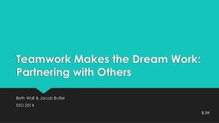 Teamwork Makes the Dream Work: Partnering with Others