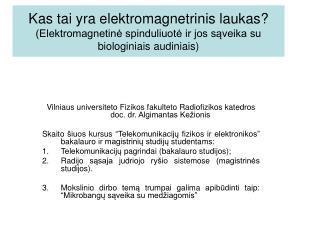 Vilniaus universiteto Fizikos fakulteto Radiofizikos katedros doc. dr. Algimantas Kežionis