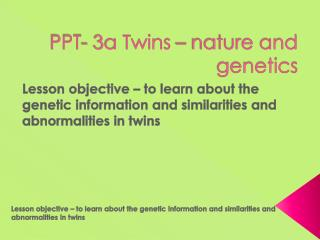 PPT- 3a Twins  – nature and  genetics