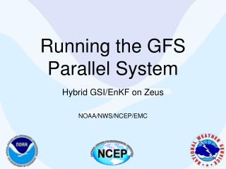 Running the GFS Parallel System  Hybrid GSI/ EnKF  on Zeus
