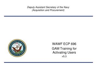 WAWF ECP 696 GAM Training for Activating Users v5.3