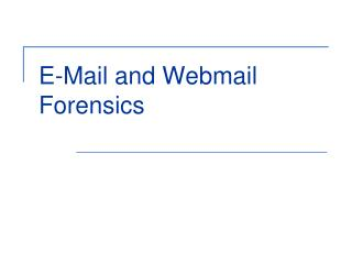 E-Mail and Webmail Forensics