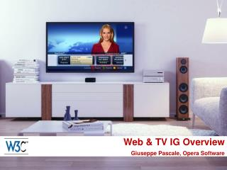 Web & TV IG Overview Giuseppe Pascale, Opera Software