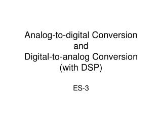 Analog-to-digital Conversion and Digital-to-analog Conversion (with DSP)