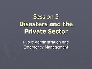 Session 5 Disasters and the Private Sector
