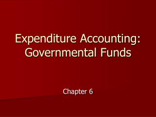 Expenditure Accounting: Governmental Funds