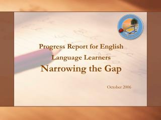 Progress Report for English Language Learners Narrowing the Gap