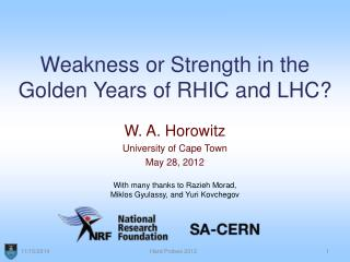 Weakness or Strength in the Golden Years of RHIC and LHC?