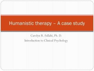 study of person centered therapy Case conceptualization using person-centered therapy person-centered therapy is a type of humanistic psychotherapy that directs clients toward growth and developing his or her full potential.