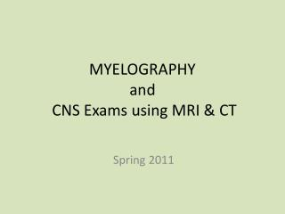 MYELOGRAPHY  and  CNS Exams using MRI & CT