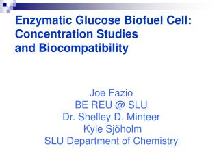 Joe Fazio  BE REU @ SLU Dr. Shelley D. Minteer  Kyle Sj ö holm  SLU Department of Chemistry