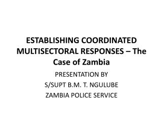 ESTABLISHING COORDINATED MULTISECTORAL RESPONSES – The Case of Zambia