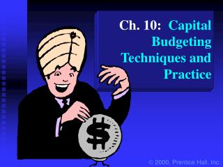 Ch. 10:   Capital Budgeting Techniques and Practice