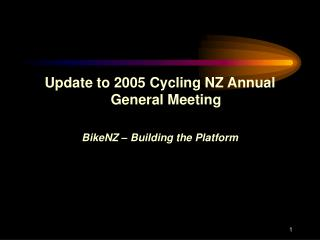 Update to 2005 Cycling NZ Annual General Meeting BikeNZ – Building the Platform