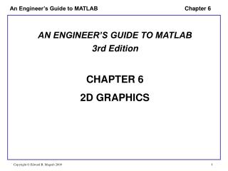 AN ENGINEER'S GUIDE TO MATLAB 3rd Edition CHAPTER 6 2D GRAPHICS