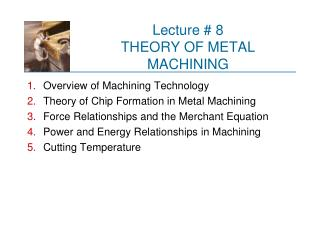Lecture # 8 THEORY OF METAL MACHINING