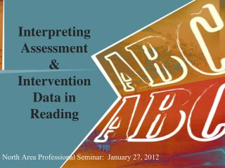 Interpreting Assessment  & Intervention  Data in  Reading