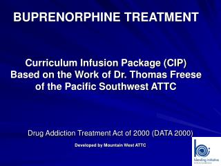Drug Addiction Treatment Act of 2000 (DATA 2000) Developed by Mountain West ATTC