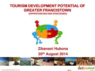 TOURISM DEVELOPMENT POTENTIAL OF GREATER FRANCISTOWN   (OPPORTUNITIES AND STRATEGIES)