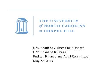 UNC Board of Visitors Chair Update UNC Board of Trustees  Budget, Finance and Audit Committee