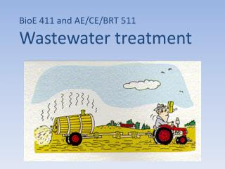 BioE 411 and AE/CE/BRT 511 Wastewater treatment