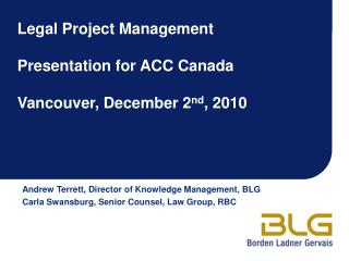 Legal Project Management  Presentation for ACC Canada  Vancouver, December 2 nd , 2010