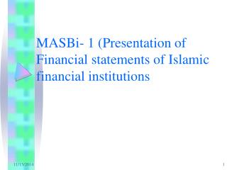 MASBi- 1 (Presentation of Financial statements of Islamic financial institutions