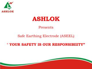 "ASHLOK Presents Safe Earthing Electrode (ASEEL) ""  YOUR SAFETY IS OUR RESPONSIBIlITY"""