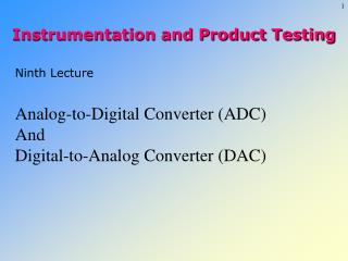 Ninth Lecture Analog-to-Digital Converter (ADC) And Digital-to-Analog Converter (DAC)