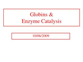 Globins & Enzyme Catalysis