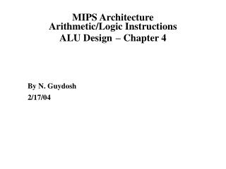 MIPS Architecture  Arithmetic/Logic Instructions  ALU Design – Chapter 4
