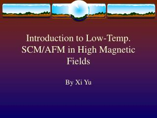 Introduction to Low-Temp. SCM/AFM in High Magnetic Fields