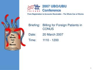 Briefing:	Billing for Foreign Patients in CONUS Date: 	20 March 2007 Time: 	1110 - 1200