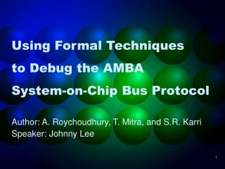 Using Formal Techniques  to Debug the AMBA  System-on-Chip Bus Protocol